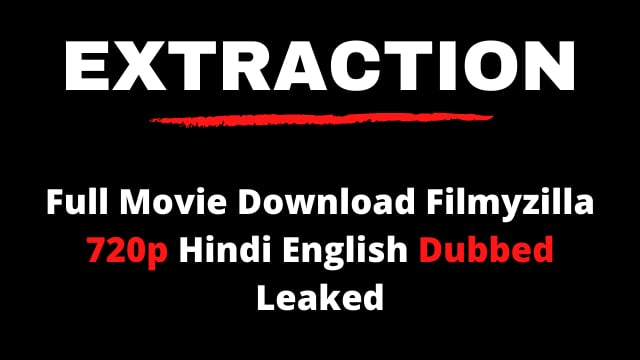 Extraction Full Movie Download Filmyzilla 720p Hindi Dubbed Leaked 2020