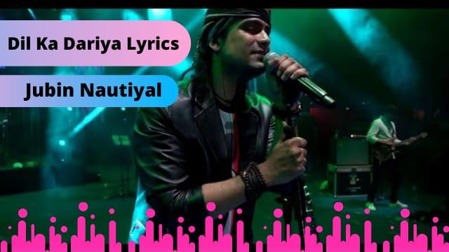 Dil Ka Dariya Lyrics Download Jubin Nautiyal