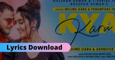 Kya Karu Lyrics Download Millind Gaba